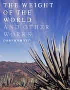 The Weight Of The World And Other Works ebook by Damion Boyd