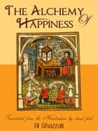 The Alchemy Of Happiness ebook by Al-Ghazzali, Claud Field