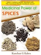 Medicinal Power Of Spices ebook by Kanchan Kabra