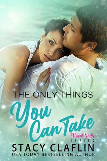 The Only Things You Can Take ebook by Stacy Claflin