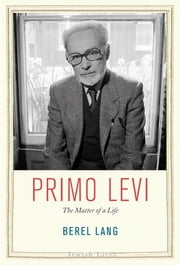 Primo Levi - The Matter of a Life ebook by Berel Lang,Ariella Lang