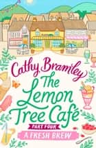 The Lemon Tree Café - Part Four - A Fresh Brew ebook by Cathy Bramley