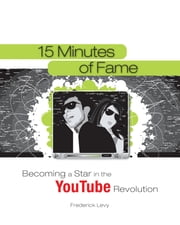 15 Minutes of Fame - Becoming A Star In The Youtube Revolution ebook by Frederick Levy