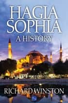 Hagia Sophia: A History ebook by Richard Winston