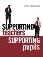 Supporting Teachers Supporting Pupils ebook by Diana Fox Wilson