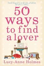 50 Ways to Find a Lover ebook by Lucy-Anne Holmes
