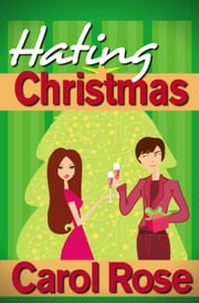 Hating Christmas - Holiday Romance, #1 ebook by Carol Rose