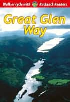Great Glen Way - Walk or cycle the Great Glen Way ebook by Jacquetta Megarry, Sandra Bardwell