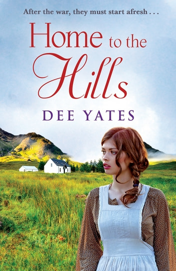 Home to the Hills - a heart-rending Scottish saga set in the aftermath of WW2 ebook by Dee Yates