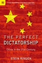 The Perfect Dictatorship - China in the 21st Century ebook by Stein Ringen