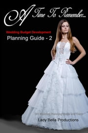 Wedding Budget Development - Planning Guide - 2 ebook by Lady Bella Productions