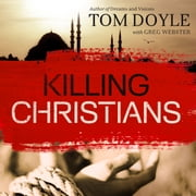 Killing Christians - Living the Faith Where It's Not Safe to Believe audiobook by Tom Doyle