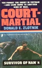 SURVIVOR OF NAM: COURT MARTIAL ebook by Donald E. Zlotnik