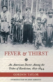 Fever and Thirst - An American Doctor Among the Tribes of Kurdistan, 1835-1844 ebook by Gordon Taylor