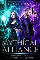 Mythical Alliance: Phoenix Team - The Complete Season ebook by Claire Luana