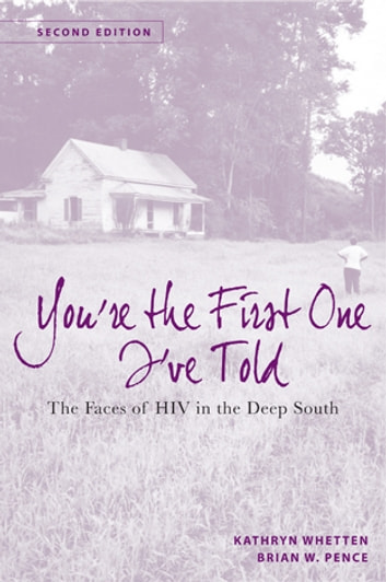 You're the First One I've Told - The Faces of HIV in the Deep South ebook by Kathryn Whetten-Goldstein,Professor Brian Wells Pence