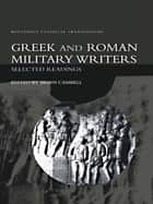 Greek and Roman Military Writers - Selected Readings ebook by Brian Campbell
