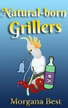 Natural-born Grillers (Cozy Mystery Series) ebook by Morgana Best