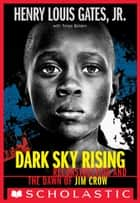 Dark Sky Rising: Reconstruction and the Dawn of Jim Crow (Scholastic Focus) ebook by Henry Louis Gates Jr., Tonya Bolden