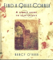 Find a Quiet Corner: A Simple Guide to Self-Peace ebook by Nancy O'Hara