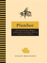 Plan Bee - Everything You Ever Wanted to Know About the Hardest-Working Creatures on thePla net ebook by Susan Brackney