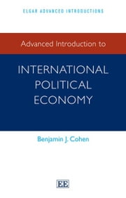 Advanced Introduction to International Political Economy ebook by Benjamin J. Cohen