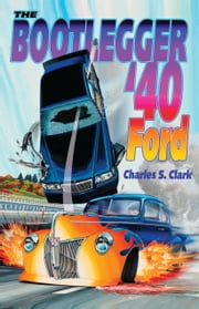 The Bootlegger '40 Ford ebook by Charles Clark
