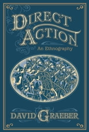 Direct Action - An Ethnography ebook by David Graeber