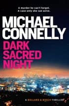 Dark Sacred Night - A Ballard and Bosch Novel ebook by