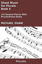 Sheet Music for Piccolo: Book 4 ebook by Michael Shaw
