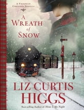 A Wreath of Snow - A Victorian Christmas Novella ebook by Liz Curtis Higgs