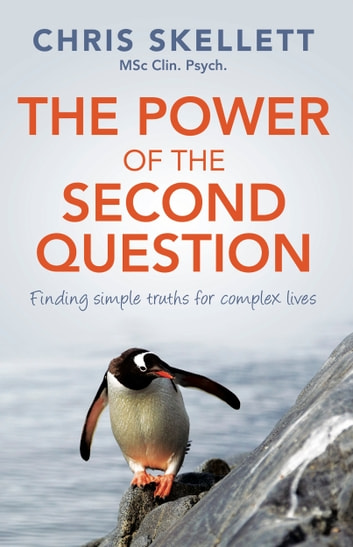 The Power of the Second Question - Finding Simple Truths for Complex Lives ebook by Skellett,Chris