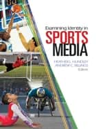 Examining Identity in Sports Media ebook by Andrew C. Billings, Heather Hundley