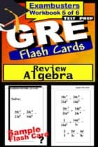 GRE Test Prep Algebra Review--Exambusters Flash Cards--Workbook 5 of 6 - GRE Exam Study Guide ebook by GRE Exambusters
