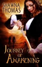 Journey of Awakening ebook by Shawna Thomas
