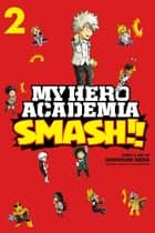 My Hero Academia: Smash!!, Vol. 2 ebook by Hirofumi Neda