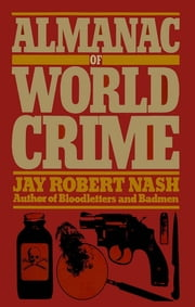 Almanac of World Crime ebook by Jay Robert Nash