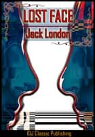 LOST FACE [Full Classic Illustration]+[Free Audio Book Link]+[Active TOC] ebook by JACK LONDON