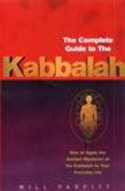 The Complete Guide To The Kabbalah - How to Apply the Ancient Mysteries of the Kabbalah to Your Everyday Life ebook by Will Parfitt