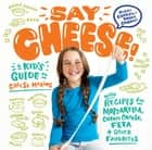 Say Cheese! - A Kid's Guide to Cheese Making with Recipes for Mozzarella, Cream Cheese, Feta & Other Favorites eBook by Ricki Carroll, Sarah Carroll