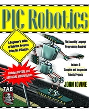 PIC Robotics: A Beginner's Guide to Robotics Projects Using the PIC Micro ebook by Iovine, John