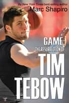 Game: The Resurrection of Tim Tebow ebook by Marc Shapiro
