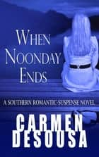 When Noonday Ends - A Southern Romantic-Suspense Novel - Nantahala - Book Two ebook by Carmen DeSousa