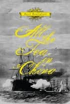 All the Tea in ChinaA Novel: A Novel ebook by Kyril Bonfilioli
