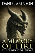 A Memory of Fire ebook by Daniel Arenson