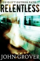 Relentless ebook by John Grover