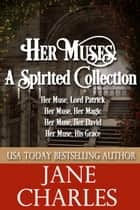 Her Muses, A Spirited Collection ebook by Jane Charles