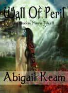 Wall of Peril (The Princess Maura Tales, Book 2: An Epic Fantasy Series) ebook by