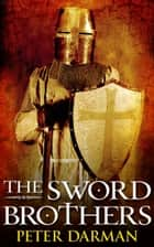 The Sword Brothers eBook by Peter Darman