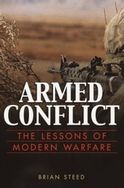 Armed Conflict - The Lessons of Modern Warfare ebook by Brian Steed